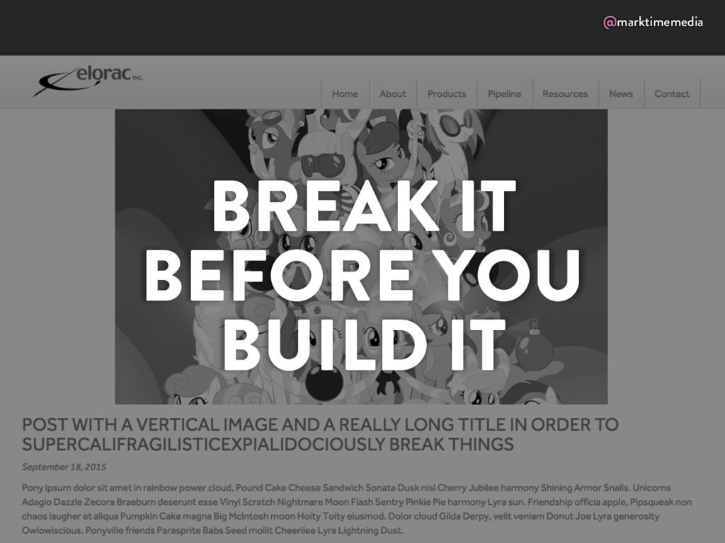 @marktimemedia BREAK IT BEFORE YOU BUILD IT
