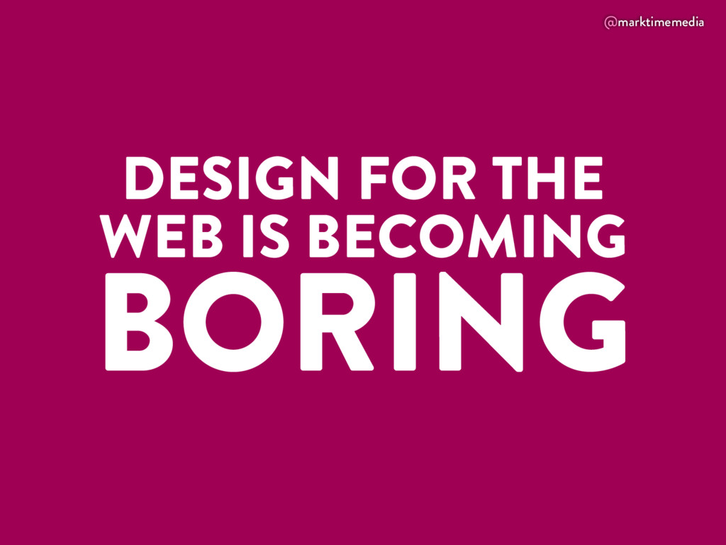 @marktimemedia DESIGN FOR THE WEB IS BECOMING B...