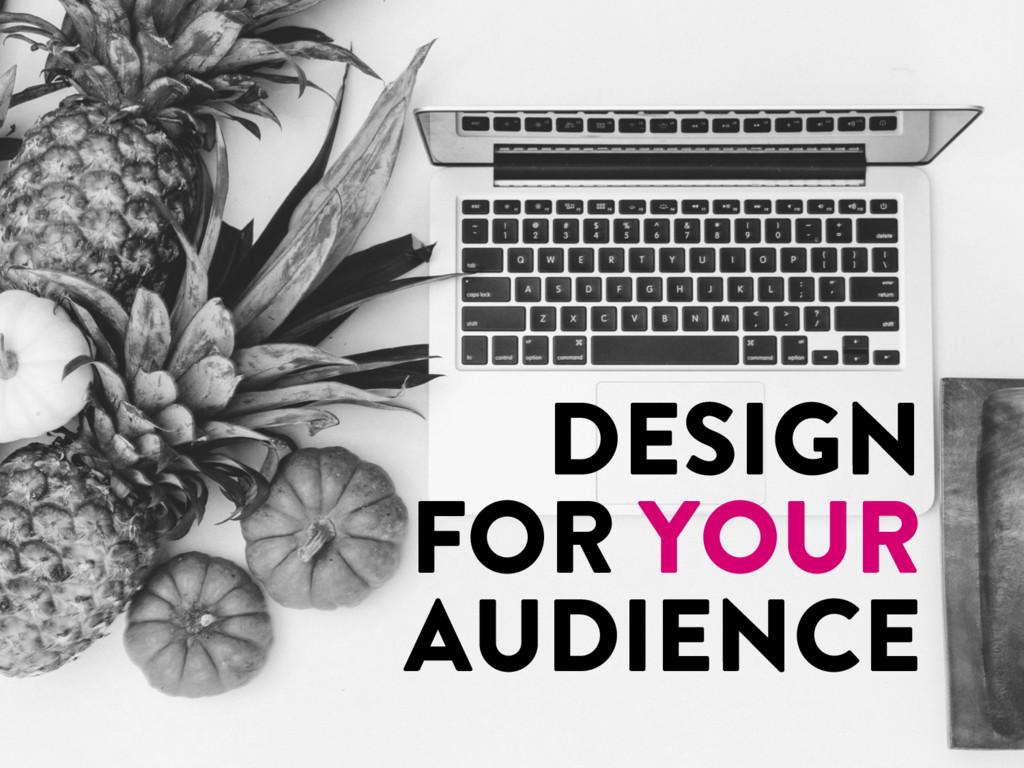 @marktimemedia DESIGN FOR YOUR AUDIENCE