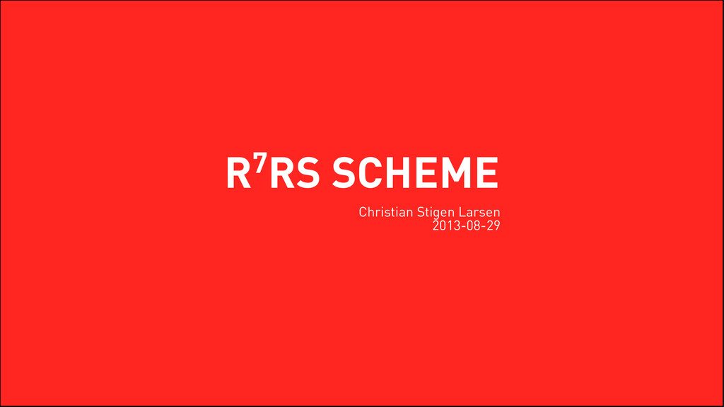 R7RS SCHEME C hr i st i an S t i gen Larsen 201...