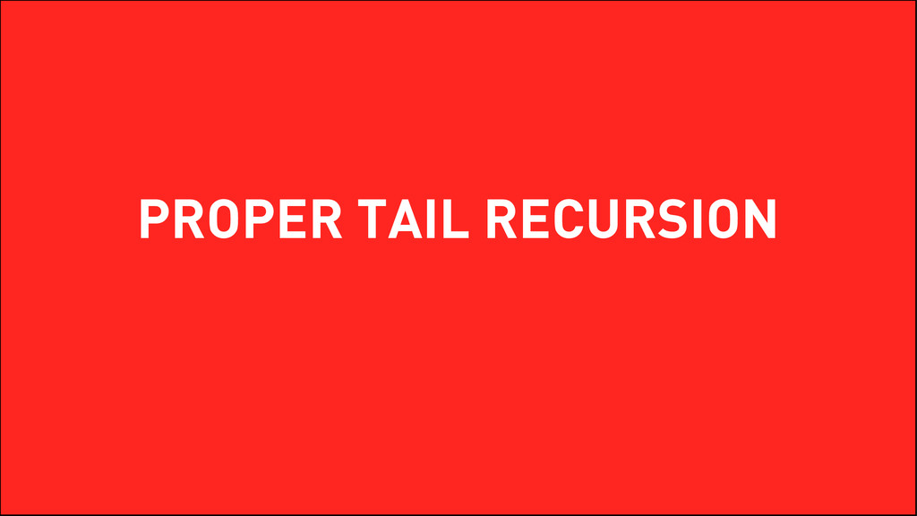 PROPER TAIL RECURSION