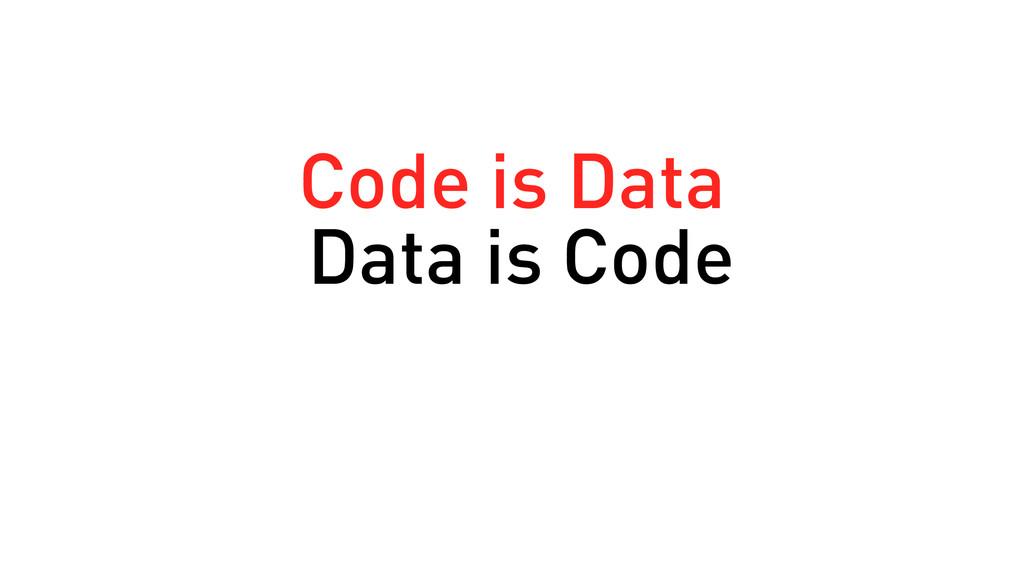 Code is Data Data is Code