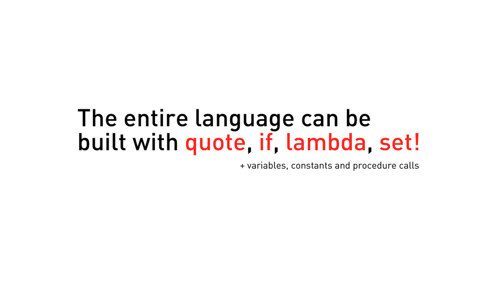The entire language can be built with quote, if...