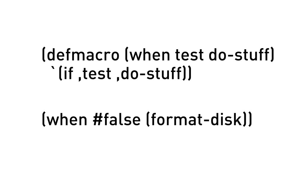 (defmacro (when test do-stuff) `(if ,test ,do-s...