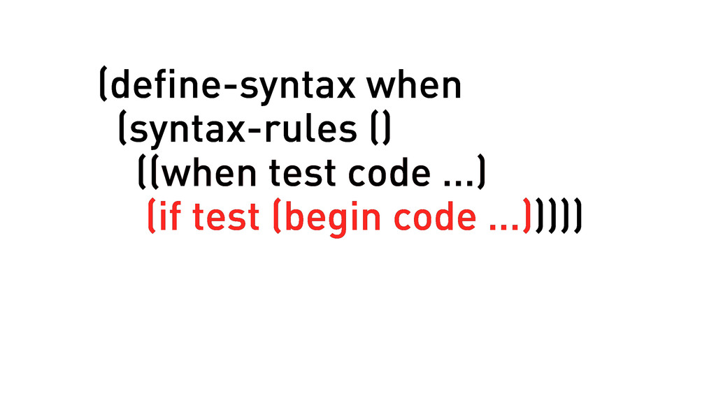 (define-syntax when (syntax-rules () ((when tes...