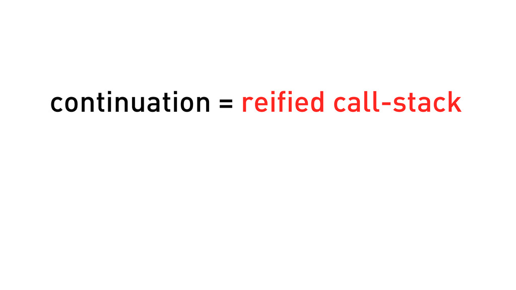 continuation = reified call-stack