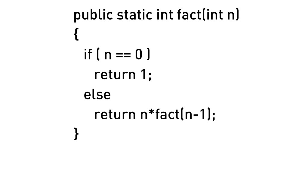 public static int fact(int n) { if ( n == 0 )...