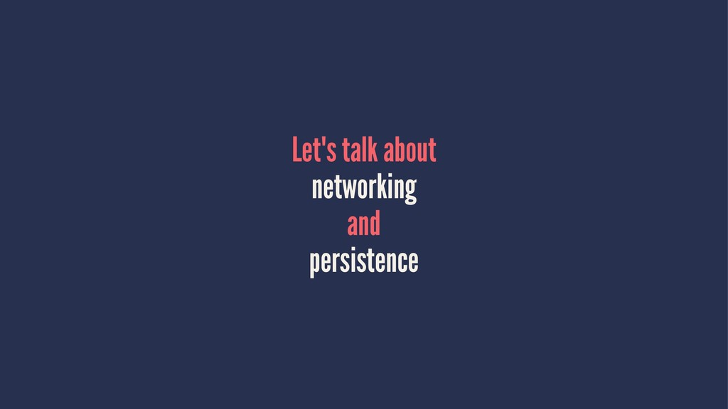 Let's talk about networking and persistence