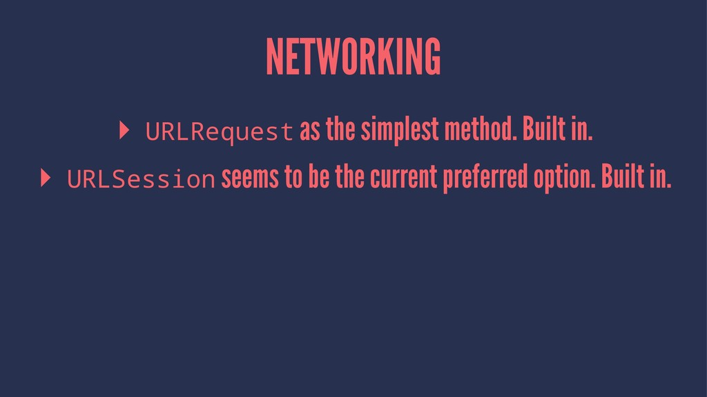NETWORKING ▸ URLRequest as the simplest method....