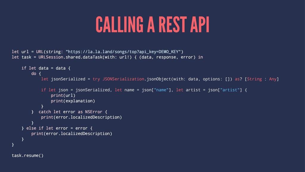 """CALLING A REST API let url = URL(string: """"https..."""