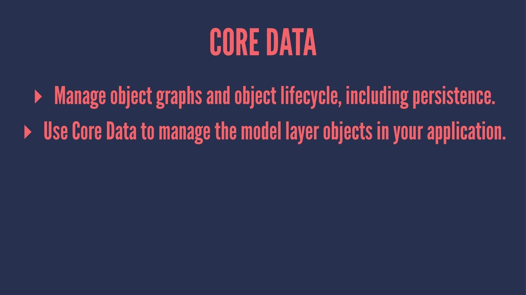 CORE DATA ▸ Manage object graphs and object lif...