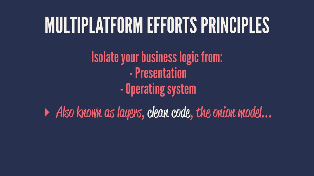 MULTIPLATFORM EFFORTS PRINCIPLES Isolate your b...