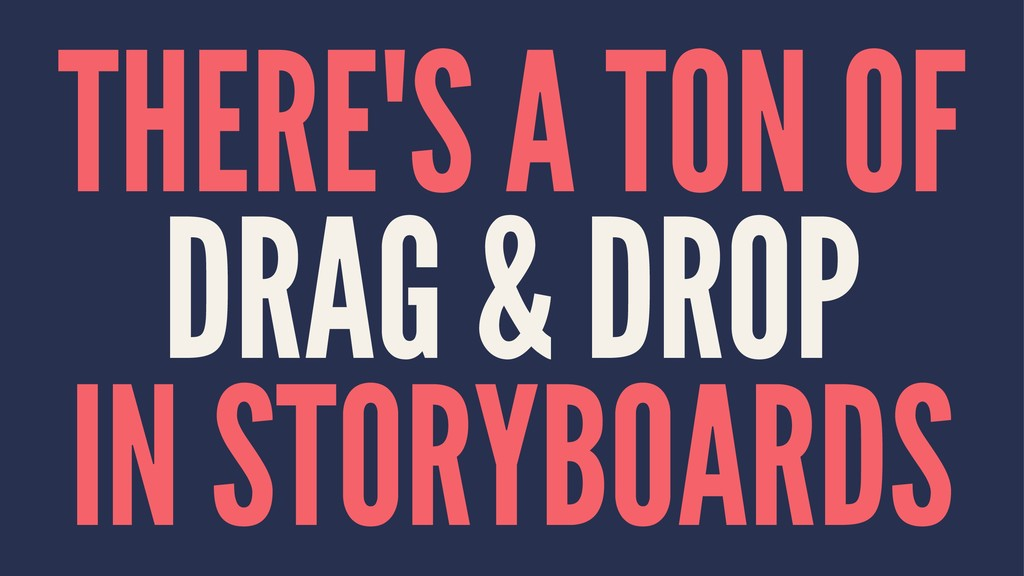 THERE'S A TON OF DRAG & DROP IN STORYBOARDS