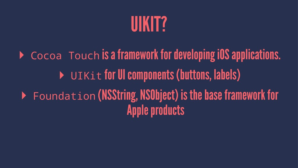 UIKIT? ▸ Cocoa Touch is a framework for develop...