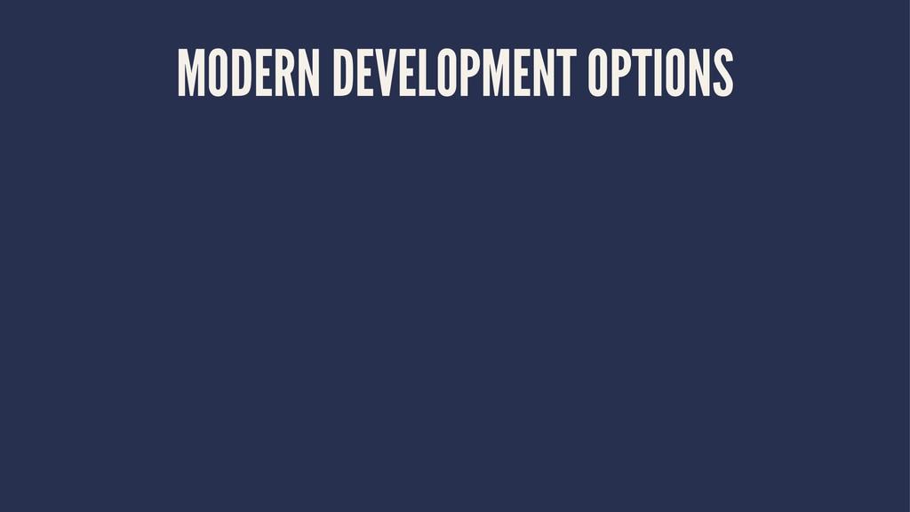 MODERN DEVELOPMENT OPTIONS