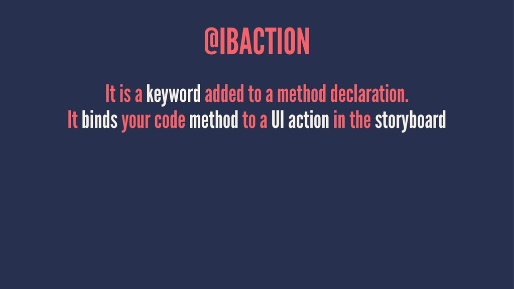 @IBACTION It is a keyword added to a method dec...