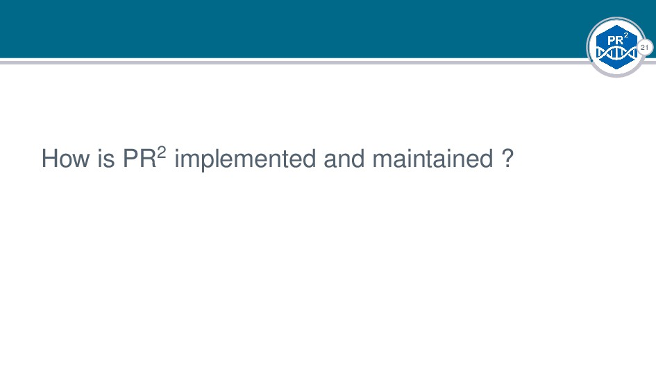 21 How is PR2 implemented and maintained ? |