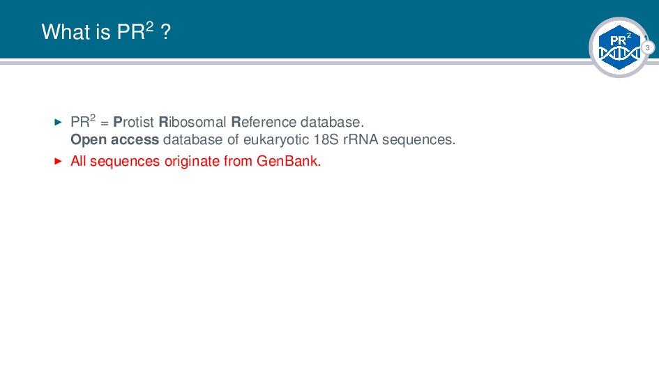 3 What is PR2 ? PR2 = Protist Ribosomal Referen...