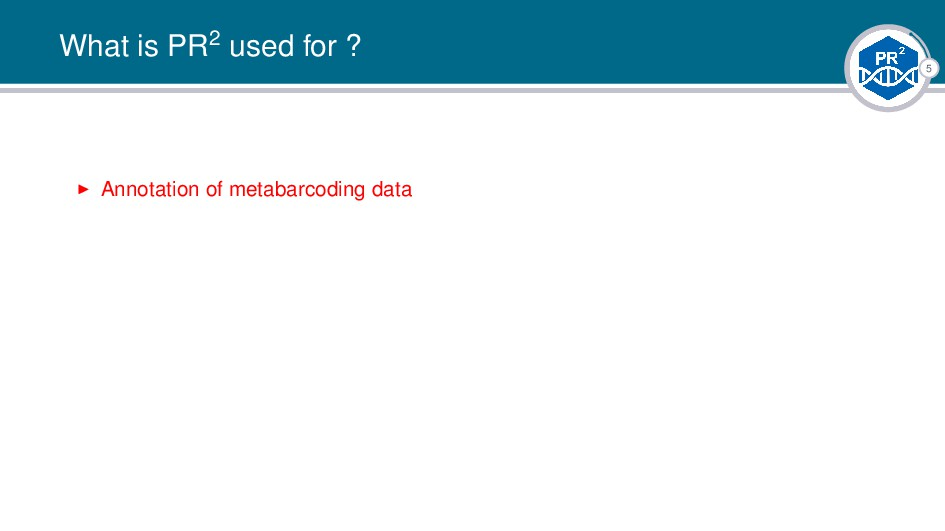 5 What is PR2 used for ? Annotation of metabarc...