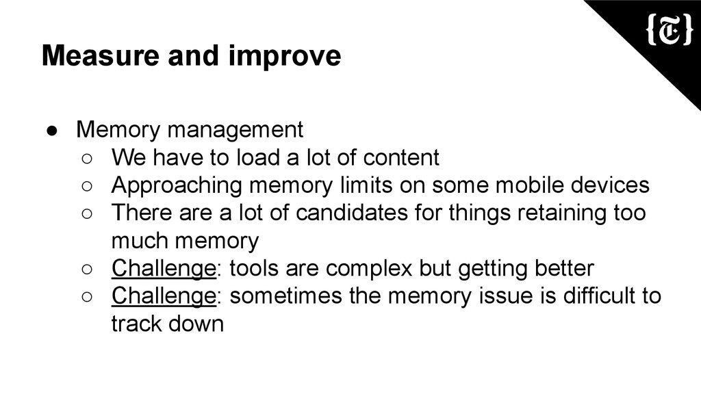 Measure and improve ● Memory management ○ We ha...