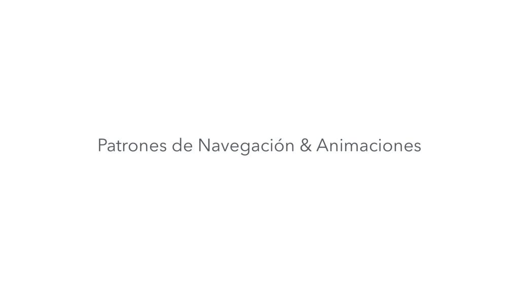 Patrones de Navegación & Animaciones