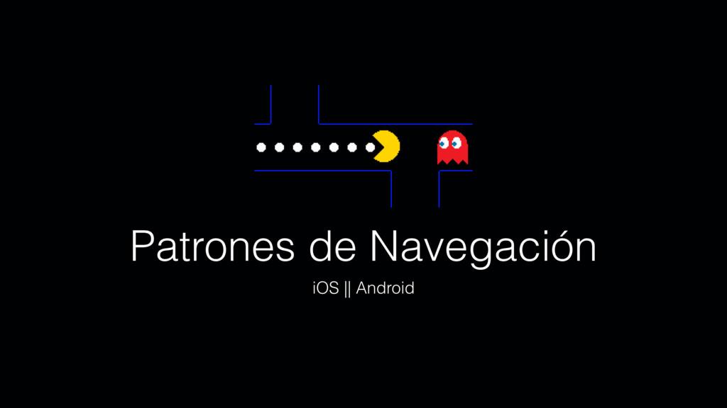 Patrones de Navegación iOS || Android