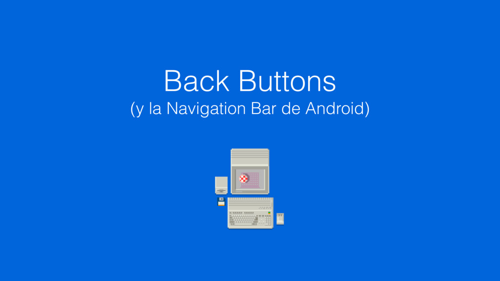 Back Buttons (y la Navigation Bar de Android)