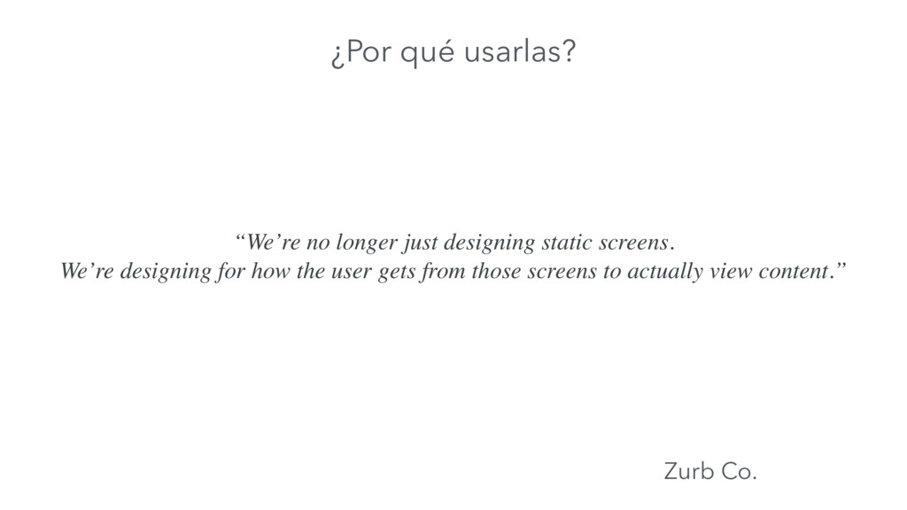 """We're no longer just designing static screens...."
