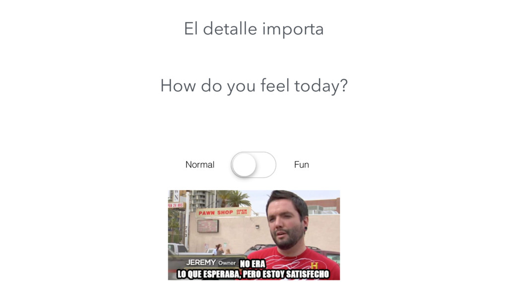 How do you feel today? Normal Fun El detalle im...