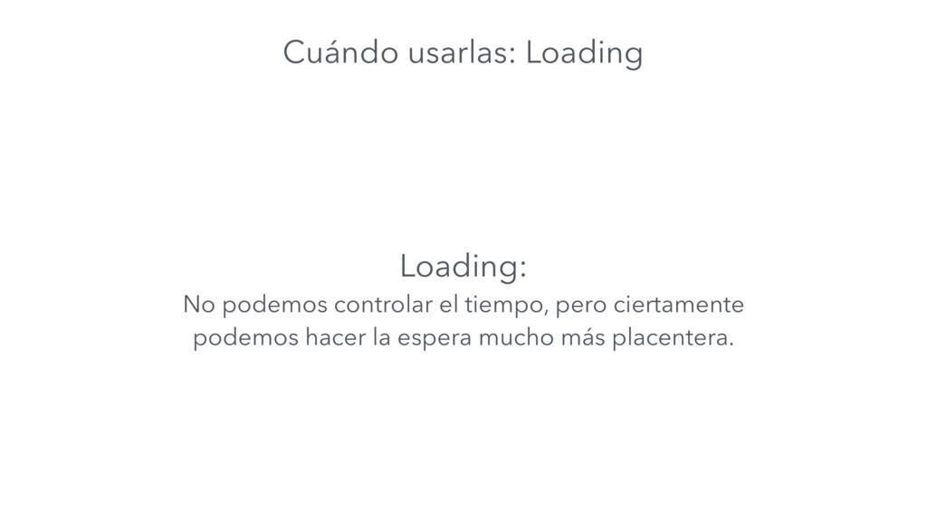 Cuándo usarlas: Loading Loading: No podemos con...