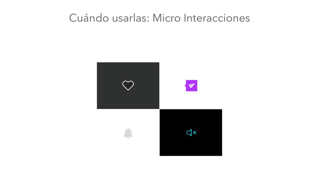 Cuándo usarlas: Micro Interacciones