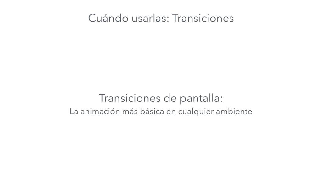 Cuándo usarlas: Transiciones Transiciones de pa...