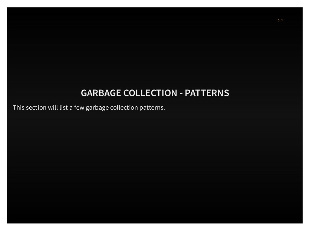 GARBAGE COLLECTION - PATTERNS This section will...