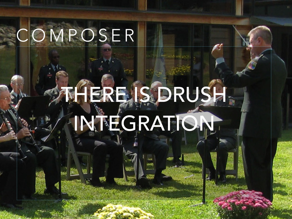 C O M P O S E R THERE IS DRUSH INTEGRATION