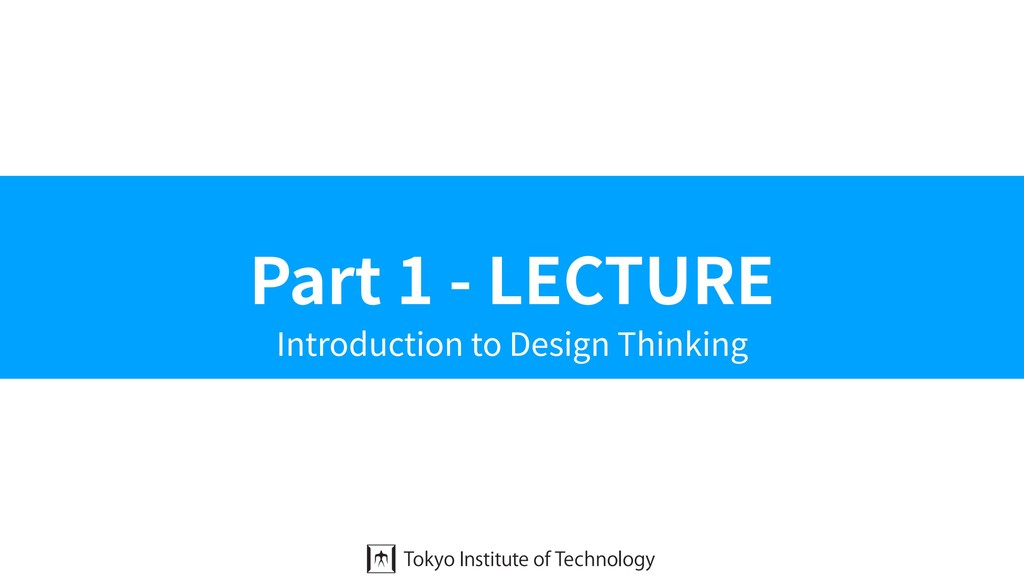 Part 1 - LECTURE Introduction to Design Thinking