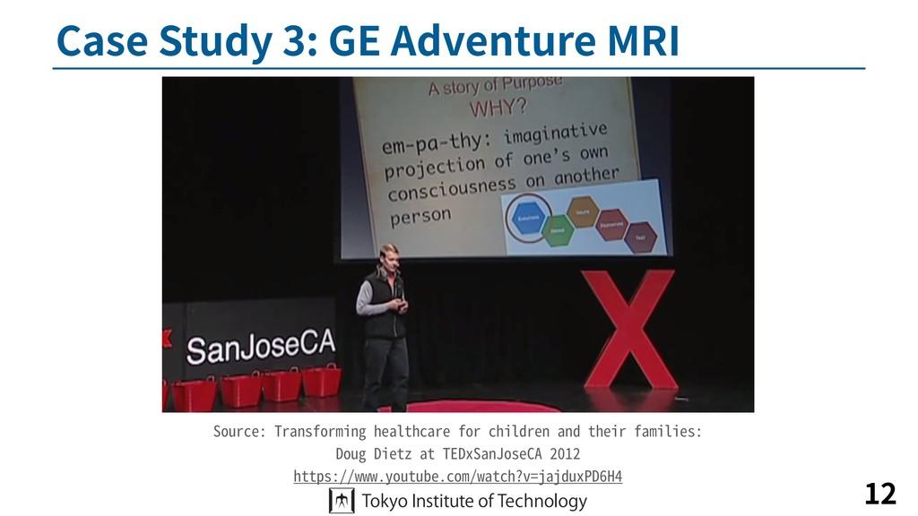 Case Study 3: GE Adventure MRI 12 Source: Trans...