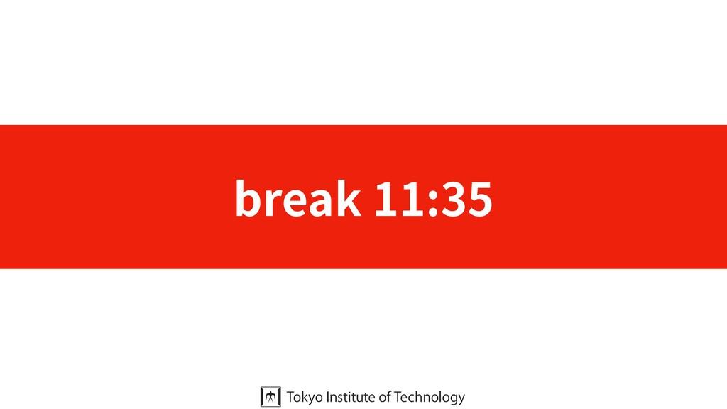 break 11:35
