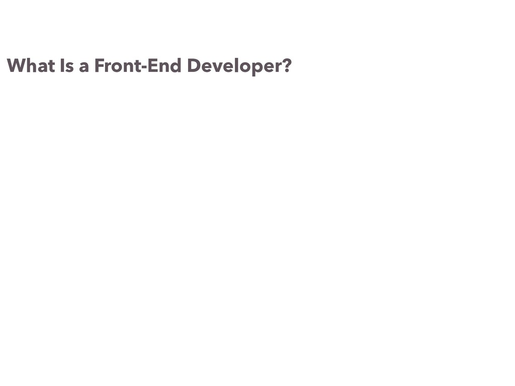 What Is a Front-End Developer?