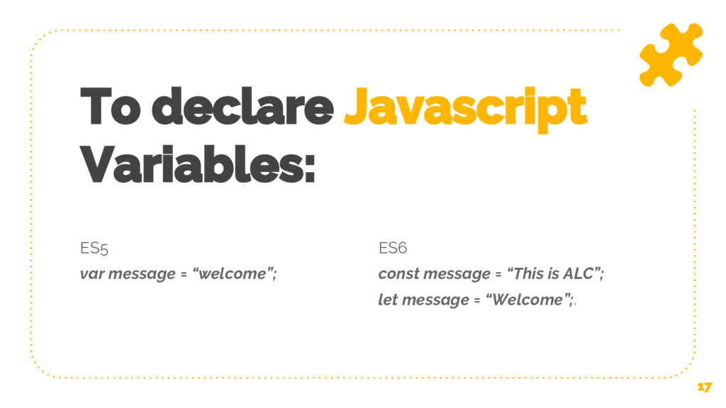 "ES5 var message = ""welcome""; ES6 const message ..."