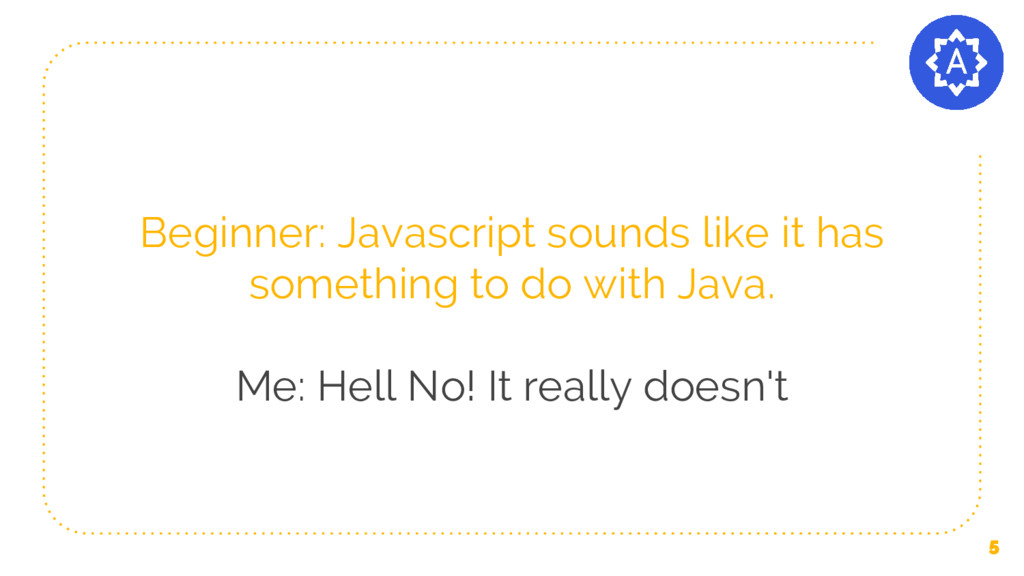 Beginner: Javascript sounds like it has somethi...