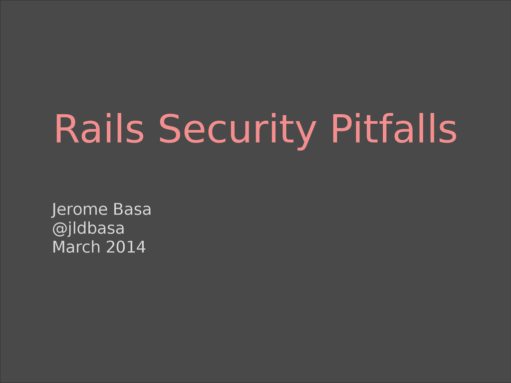Rails Security Pitfalls Jerome Basa @jldbasa Ma...