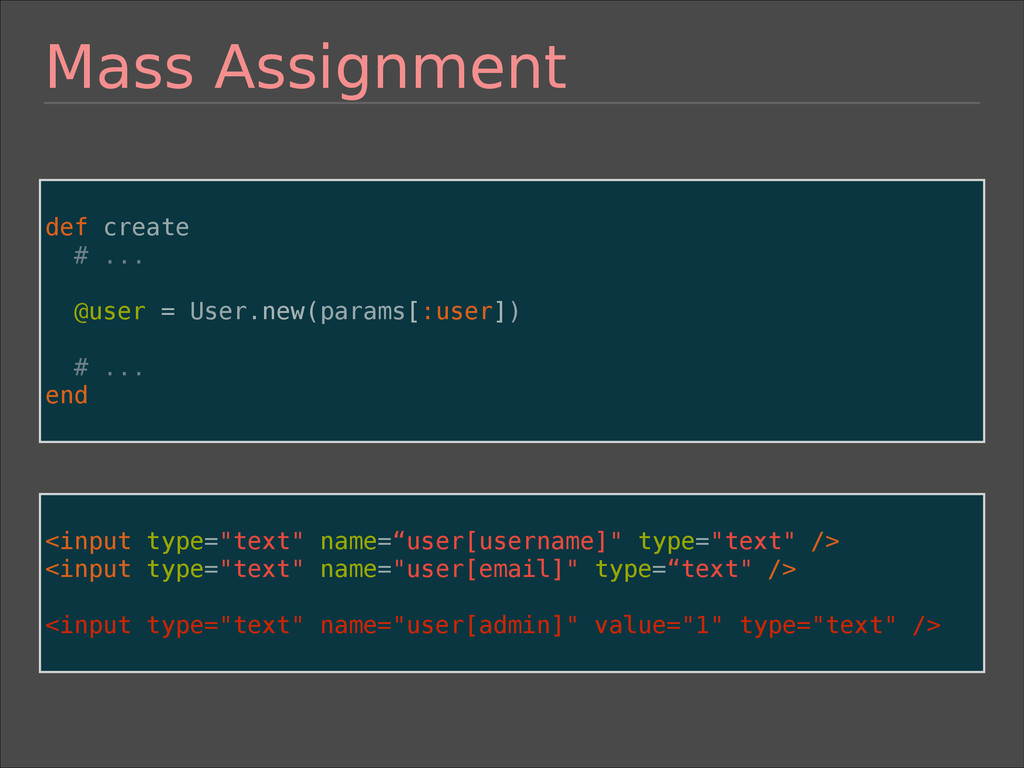 Mass Assignment ! def create # ... @user = User...