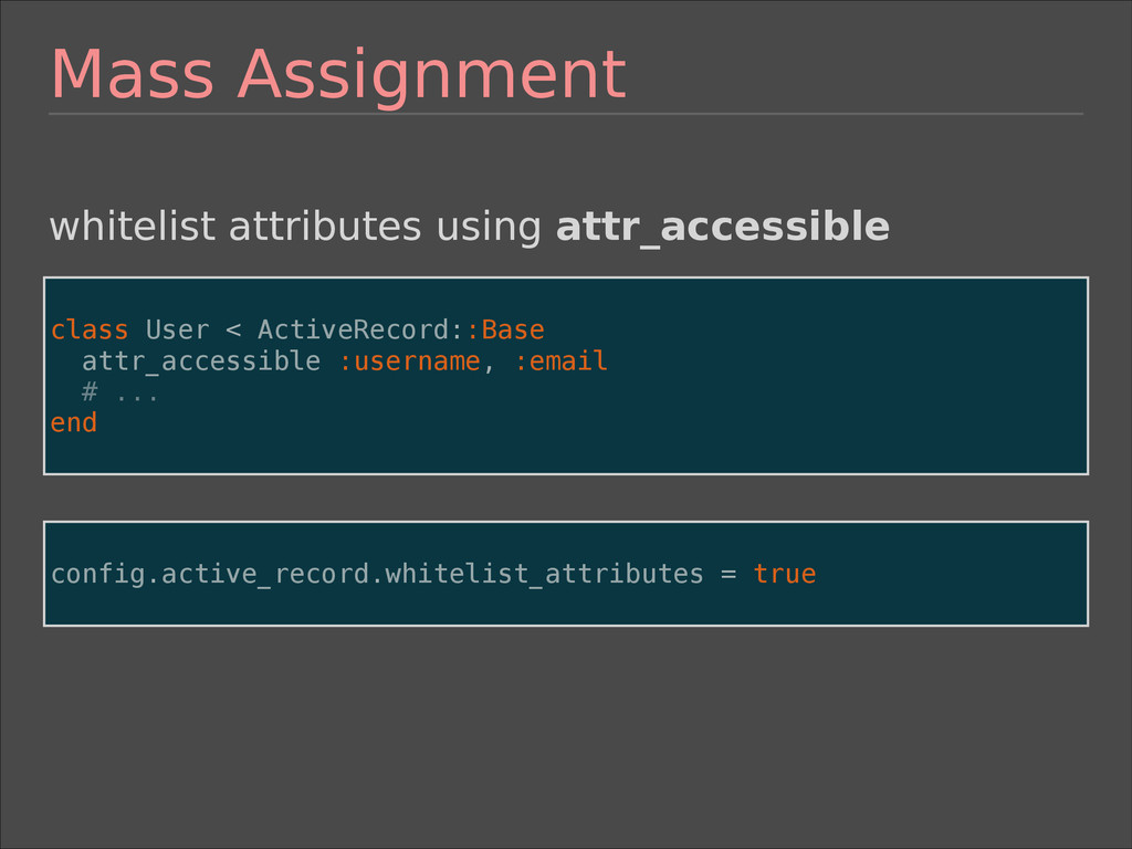Mass Assignment ! class User < ActiveRecord::Ba...