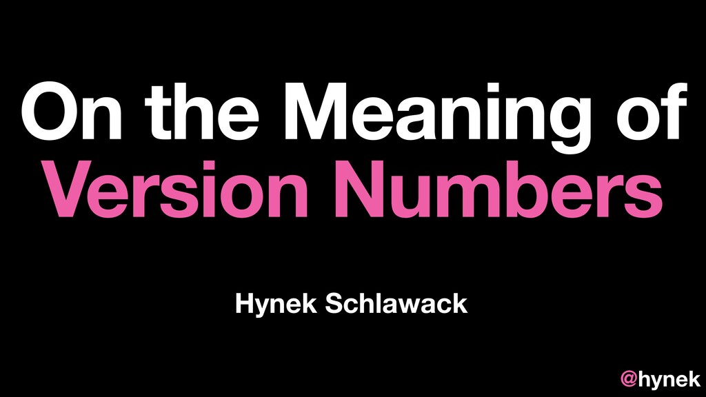 Hynek Schlawack On the Meaning of Version Numbe...