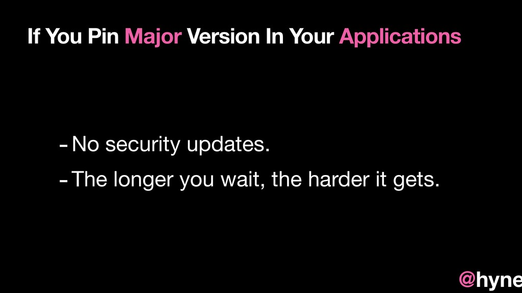 -No security updates. -The longer you wait, the...