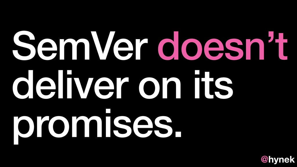 SemVer doesn't deliver on its promises. @hynek