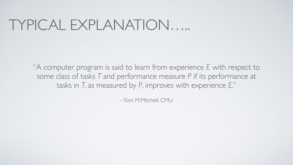 "–Tom M.Mitchell, CMU ""A computer program is sai..."