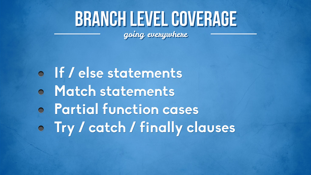 BRANCH LEVEL COVERAGE going everywhere If / els...
