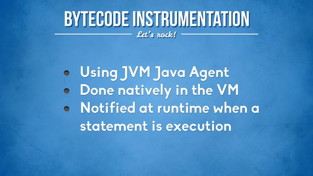 Bytecode instrumentation Let's rock! Using JVM ...
