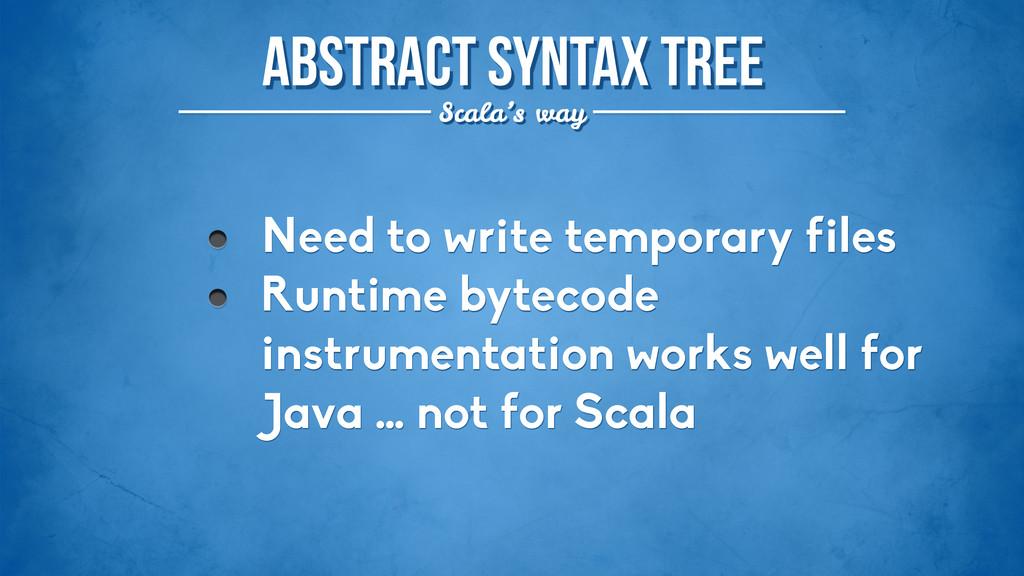 Abstract syntax tree Scala's way Need to write ...